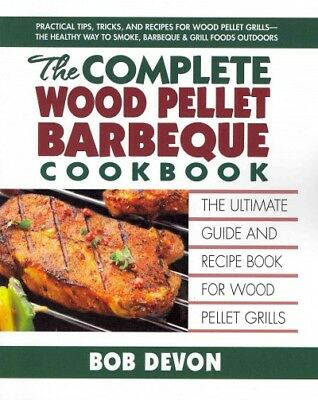 Complete Wood Pellet Barbeque Cookbook : The Ultimate Guide & Recipe Book for...