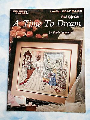 Leisure Arts ~ A  TIME  TO  DREAM Cross Stitch Chart By Paula Vaughan ~ Book 51