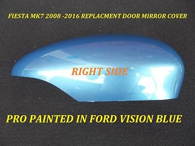 FORD FIESTA  08 to 16 WING MIRROR COVER / CAP RIGHT SIDE PAINTED VISION BLUE