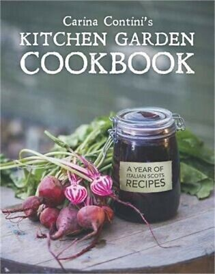 Carina Contini's Kitchen Garden Cookbook : A Year of Italian Scots Recipes by...