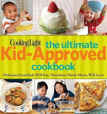 Cooking Light: The Ultimate Kid-Approved Cookbook