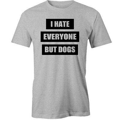 I Hate Everyone But Dogs T-Shirt Animal