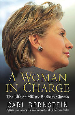 A Woman in Charge: The Life of Hillary Rodham Clinton by Carl Bernstein...