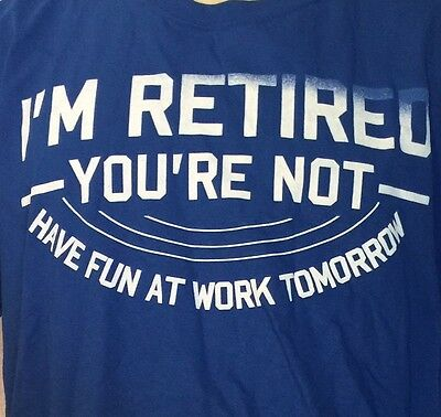 Retirement Gift Tee T-Shirt Blue Size L - New. Funny Gag Humor