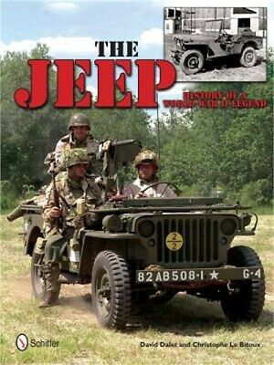 The Jeep : History of a World War II Legend by David Dalet and Christopher Le...