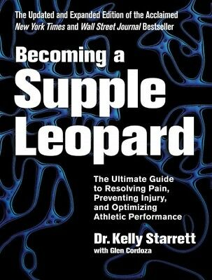 Becoming a Supple Leopard : The Ultimate Guide to Resolving Pain, Preventing ...