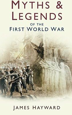 Myths and Legends of the First World War Book by Hayward James Paperback