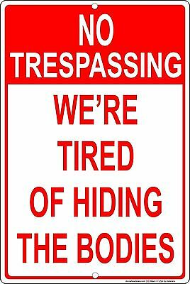 """No Trespassing We're Tired of Hiding The Bodies 8"""" x 12"""" Aluminum Metal Sign"""