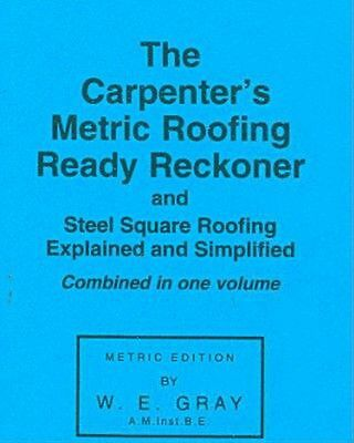 Carpenter's Metric Roofing Ready Reckoner by W.E. Gray (English) Paperback Book