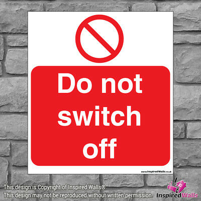 Do Not Switch Off - Health & Safety Warning Prohibition Sign Sticker
