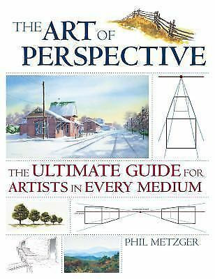 The Art of Perspective : The Ultimate Guide for Artists in Every Medium by...