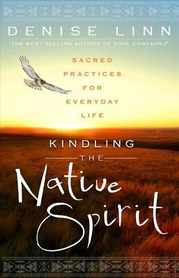 Kindling the Native Spirit : Sacred Practices for Everyday Life, Paperback by...