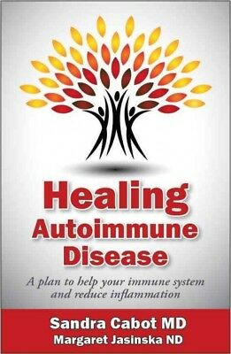 Healing Autoimmune Disease : A Plan to Help Your Immune System and Reduce Inf...