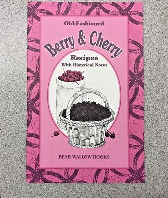 Old-Fashioned Berry and Cherry Recipes Cookbook Bear Wallow Books NEW 2002