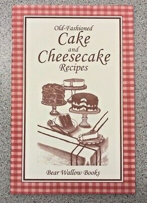 Old-Fashioned Cake and Cheesecake Recipes Cookbook Bear Wallow Books NEW 2003