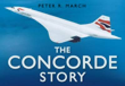 The Concorde Story by Peter R. March BRAND NEW BOOK (Hardback, 2005)