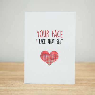 Greeting Card - Valentine's Day, Funny, Love, Your Face, I Like That Shit