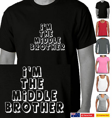 Funny T-Shirt I'm the middle Brother Family sister Adults sizes Australian Store