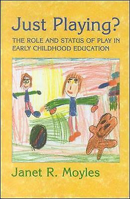 Just Playing?: Role and Status of Play in Early Childhood Education by Janet R.