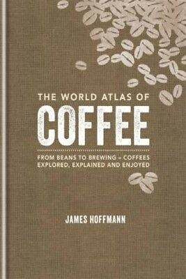 The World Atlas Of Coffee by James Hoffmann [Hardcover]