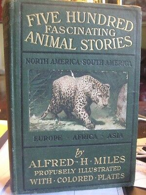 Five Hundred Fascinating Animal Stories Alfred Miles Colored Plates c1895 c1907