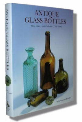 ANTIQUE GLASS BOTTLES : History and Evolution (1500-1850), Willy Van Den Bossche