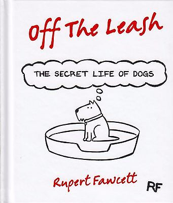 Off the Leash The Secret Life of Dogs by Rupert Fawcett BRAND NEW BOOK (H/B 2013