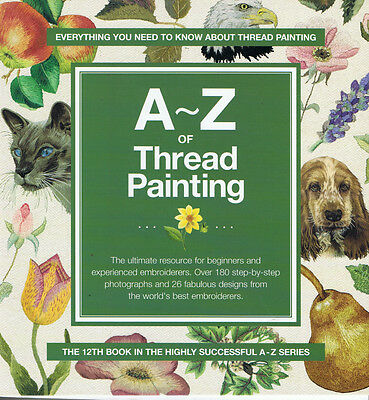 A - Z  OF THREAD PAINTING from makers of INSPIRATIONS MAGAZINE embriodery
