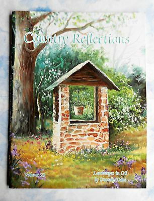 COUNTRY  REFLECTIONS ~ Landscapes in Oil By Dorothy Dent ~ 2004  64 Page SC Book