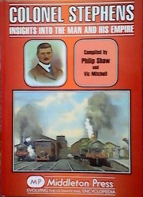 Colonel Stephens:Insights into the Man and His Empire Vic Mitchell,Middleton Pre