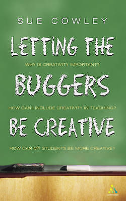 Letting the Buggers be Creative by Sue Cowley (Paperback, 2005)