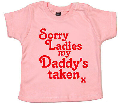 """Funny Baby T-Shirt """"Sorry Ladies my Daddy's Taken"""" Tee Boy Girl Dad Gift"""
