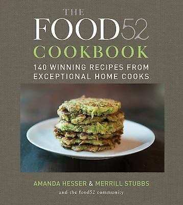 The Food52 Cookbook: 140 Winning Recipes from Exceptional Home Cooks by