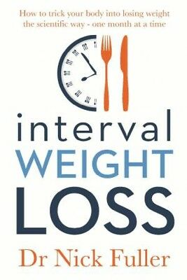 Interval Weight Loss: How To Trick Your Body Into Losing Weight The Scientif ...