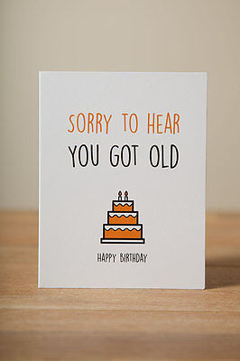 Greeting Card - Happy Birthday, Funny, Quirky, Cute, Sorry To Hear You Got Old