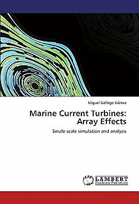Marine Current Turbines: Array Effects: Smale scale simulation and analysis, Gal