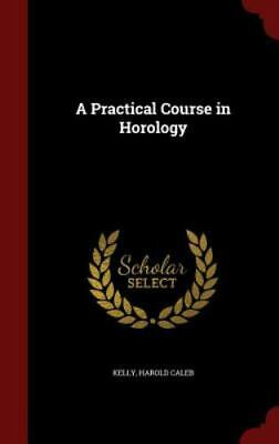 A Practical Course in Horology (Hardback or Cased Book)