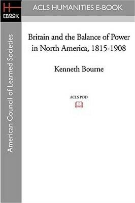 Britain and the Balance of Power in North America, 1815-1908 (Paperback or Softb