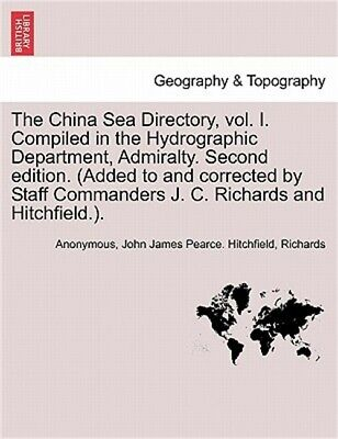 The China Sea Directory, Vol. I. Compiled in the Hydrographic Department, Admira