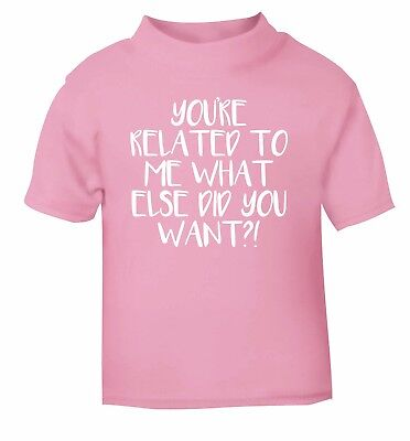 Your related to me, baby / toddler t-shirt mum dad brother sister cousin 4234