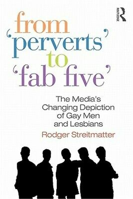 From Perverts to Fab Five: The Media's Changing Depiction of Gay Men and Lesbian