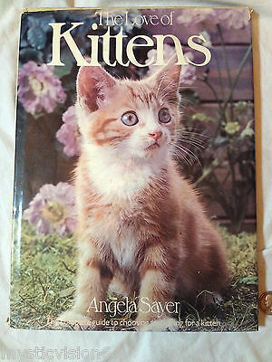 1976 THE LOVE OF KITTENS by ANGELA SAYER COMPLETE GUIDE TO CARING FOR A KITTEN