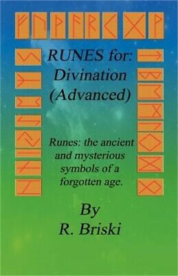 Runes for: Divination (Advanced): Runes: The Ancient and Mysterious Symbols of a
