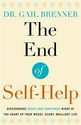 The End of Self-Help: Discovering Peace and Happiness Right at the Heart of Your
