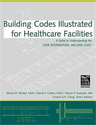 Building Codes Illustrated for Healthcare Facilities: A Guide to Understanding t