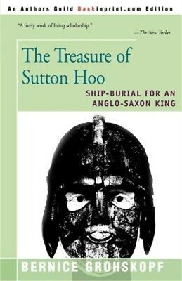 The Treasure of Sutton Hoo: Ship-Burial for an Anglo-Saxon King (Paperback or So