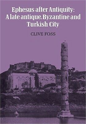 Ephesus After Antiquity: A Late Antique, Byzantine and Turkish City (Paperback o