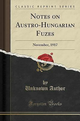 Notes on Austro-Hungarian Fuzes: November, 1917 (Classic Reprint) (Paperback or