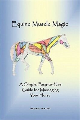 Equine Muscle Magic: A Simple, Easy-To-Use Guide for Massaging Your Horse. (Pape