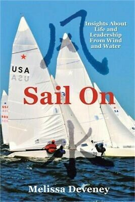 Sail on: Insights about Life and Leadership from Wind and Water (Paperback or So